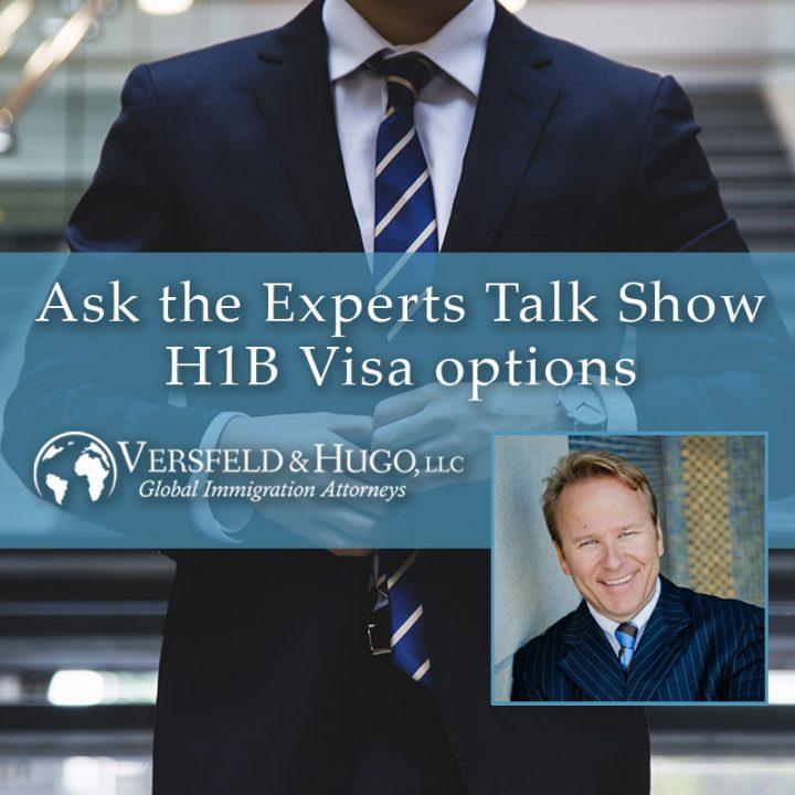 Ask The Experts Talk Show – H1B Visa Options.
